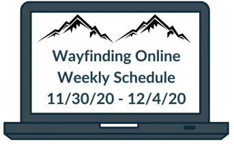 Wayfinding Online Weekly Schedule Week of November 30th